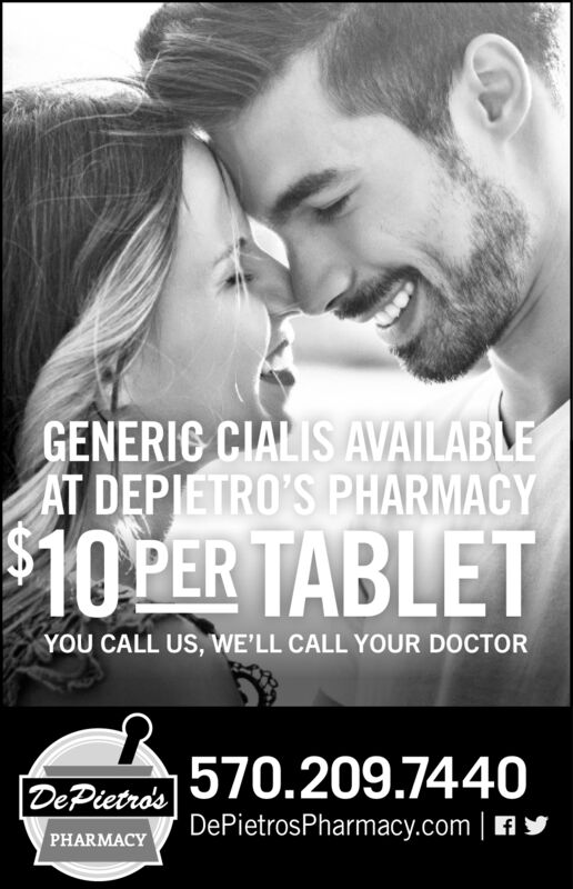 GENERIC CIALIS AVAILABLEAT DEPIETRO'S PHARMACY$10 PER TABLETYOU CALL US, WE'LL CALL YOUR DOCTORDePictre's 570.209.7440DePietrosPharmacy.comPHARMACY GENERIC CIALIS AVAILABLE AT DEPIETRO'S PHARMACY $10 PER TABLET YOU CALL US, WE'LL CALL YOUR DOCTOR DePictre's 570.209.7440 DePietrosPharmacy.com PHARMACY