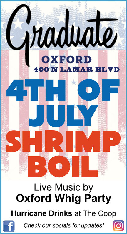 CraduateOXFORD400 N LAMAR BLVD4TH OFJULYSHRIMPBOILLive Music byOxford Whig PartyHurricane Drinks at The CoopfCheck our socials for updates! Craduate OXFORD 400 N LAMAR BLVD 4TH OF JULY SHRIMP BOIL Live Music by Oxford Whig Party Hurricane Drinks at The Coop f Check our socials for updates!