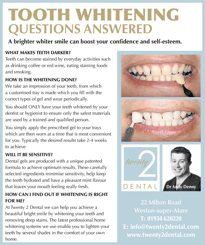 TOOTH WHITENINGQUESTIONS ANSWEREDA brighter whiter smile can boost your confidence and self-esteemWHAT MAKES TEETH DARKER?Teeth can become stained by everyday activities suchas drinking coffee or red wine, eating staining foodsand smokingHOW IS THE WHITENING DONE?We take an impression of your teeth, from whicha customised tray is made which you fill with thecorrect types of gel and wear periodicallyYou should ONLY have your teeth whitened by yourdentist or hygienist to ensure only the safest materialsare used by a trained and qualified person.You simply apply the prescribed gel to your traysA1which are then worn at a time that is most convenientfor you. Typically the desired results take 2-4 weeksto achieveWILL IT BE SENSITIVE?twentyDental gels are produced with a unique patentedformula to achieve optimum results. These carefullyselected ingredients minimise sensitivity, help keepthe teeth hydrated and have a pleasant mint flavourthat leaves your mouth feeling really freshDENTALDr Andy DennyHOW CAN I FIND OUT IF WHITENING IS RIGHTFOR ME?22 Milton RoadAt Twenty 2 Dental we can help you achieve abeautiful bright smile by whitening your teeth andremoving deep stains. The latest professional homewhitening systems we use enable you to lighten yourteeth by several shades in the comfort of your ownhomeWeston-super-MareT: 01934 620220E: info@twenty2dental.comwww.twenty2dental.com TOOTH WHITENING QUESTIONS ANSWERED A brighter whiter smile can boost your confidence and self-esteem WHAT MAKES TEETH DARKER? Teeth can become stained by everyday activities such as drinking coffee or red wine, eating staining foods and smoking HOW IS THE WHITENING DONE? We take an impression of your teeth, from which a customised tray is made which you fill with the correct types of gel and wear periodically You should ONLY have your teeth whitened by your dentist or hygienist to ensure only the safest materials are used by a trained and qualified person. You simply apply the prescribed gel to you