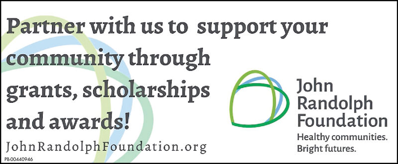 Partner with us to support yourcommunity throughgrants, scholarshipsand awards!John RandolphFoundation.orgJohnRandolphFoundationHealthy communitiesBright futures.PB-00361988