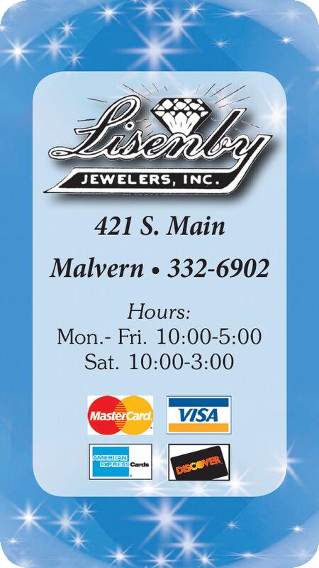 JEWELERS, INC.421 S. MainMalvern 332-6902Hours:Mon.- Fri. 10:00-5:00Sat. 10:00-3:00MasterCardVISACards