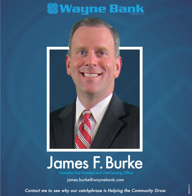 Wayne BankMember FDICJames F. BurkeExecutive Vice President and Chief Lending Officerjames.burke@waynebank.comContact me to see why our catchphrase is Helping the Community Grow.