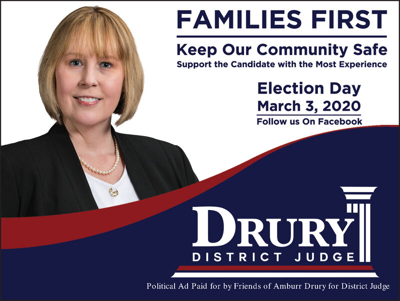 FAMILIES FIRSTKeep Our Community SafeSupport the Candidate with the Most ExperienceElection DayMarch 3, 2020Follow us On FacebookDRURYDISTRICT JUDGEPolitical Ad Paid for by Friends of Amburr Drury for District Judge FAMILIES FIRST Keep Our Community Safe Support the Candidate with the Most Experience Election Day March 3, 2020 Follow us On Facebook DRURY DISTRICT JUDGE Political Ad Paid for by Friends of Amburr Drury for District Judge