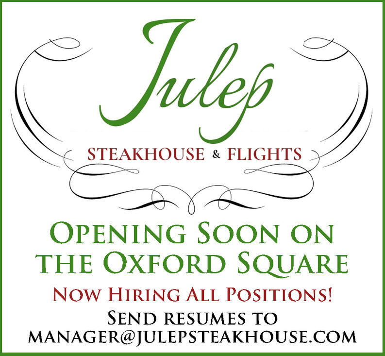 JulerSTEAKHOUSE& FLIGHTSOPENING SOON ONTHE OXFORD SQUARENOW HIRING ALL POSITIONS!SEND RESUMES TOMANAGER@JULEPSTEAKHOUSE.COM Juler STEAKHOUSE& FLIGHTS OPENING SOON ON THE OXFORD SQUARE NOW HIRING ALL POSITIONS! SEND RESUMES TO MANAGER@JULEPSTEAKHOUSE.COM