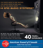 YOU KNOW ABOUT HI END WATCHESYOU KNOW ABOUT HI END CARS.BUT DO YOU KNOW ABOUTHI END AUDIO SYSTEMS?WE INVITE YOU TO EXPLORE WHAT MUSICCAN REALLY SOUND LIKE AT HOME40YEARS+TECHNOLOGY FOR STREAMING MUSICEXPERIENCEWITH HI RESOLUTION & SO MUCH MOREAmerican Sound of CanadaAudio/Video Specialist12261 Yonge St, Richmond Hill, ON L4E 3M7 Phone: (905) 773-7810 www.americansound.com YOU KNOW ABOUT HI END WATCHES YOU KNOW ABOUT HI END CARS. BUT DO YOU KNOW ABOUT HI END AUDIO SYSTEMS? WE INVITE YOU TO EXPLORE WHAT MUSIC CAN REALLY SOUND LIKE AT HOME 40 YEARS+ TECHNOLOGY FOR STREAMING MUSIC EXPERIENCE WITH HI RESOLUTION & SO MUCH MORE American Sound of Canada Audio/Video Specialist 12261 Yonge St, Richmond Hill, ON L4E 3M7 Phone: (905) 773-7810 www.americansound.com