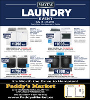 |MAYTAGLAUNDRYEVENTJuly 18 31, 2019See In-Store Sales Associate for Details.MAYTAGMAYTAG®5.0 CU, FT. I.E.C.5,4 CU. FT. LE.C.TOP LOAD WASHERAND 7.0 CU. FTH.E. DRYERTOP LOAD WASHERAND 7.4 CU. FTELECTRIC DRYERwauE OPEure3030WASHER MVWX655DWWASHER MVWB765FWPIRFORMANCEPowerWash AgitatorPower ImpellerDRYER YMEDEB765FWDRYER YMEDX6STBWSteam Refresh Cycle.Extra Large Capacity$1698$1398PairPairREGULAR PRICE $1948. Pair PAIR SAVE $ 550.Washer Sale Price $ 749. Dryer Sale Price $ 649REGULAR PRICE $2298. Pair PAIR SAVE $ 600.Washer Sale Price $ 899. Dryer Sale Price $ 799Equialent volume per LE C. Inbernaional Standard Sh Ed, 43 cu DoE measurementEquivalent volume per LE.C. inbernational Standard 5th Ed, 43 cu t. DOE maasuementSTEAMMAYTAG®5.2 CU, FT. LE.C.MAYTAG5.5 CU. FT. I.E.CMATTAR BEPE1FRONT LOAD WASHERFRONT LOAD WASHER3030AND 7.3 CU. FTAND 7.3 CU. FT,ATEEELECTRIC DRYERELECTRIC DRYERWASHER MHW5630HWWASHER -Mwe6312 Hr Fresh Spin option16-Hr Fresh Hold® optionLDRYER YMED5630HWDRYER-YMED6630HCExtra Power Button.Extra Power Button$1798 Pair$1998PairREGULAR PRICE $2298. Pair PAIR SAVE $ 500.Washer Sale Price $ 999. Dryer Sale Price $ 799.Equivalent wolume per E.C. international Standard 5 Ed, based on 45 ou f DOE measurementREGULAR PRICE $2598. Pair PAIR SAVE $ 600.Washer Sale Price $ 1149. Dryer Sale Price $ 849Equivant volume perLEC ional Standad n Ed. based on 4.5 ou t 0CE muementIt's Worth the Drive to Hampton!Paddy's MarketTaunton Rd.2212 TAUNTON ROAD, HAMPTONAPPLIANCE WAREHOUSE905-263-8369 1-800-798-5502www.PaddysMarket.caBOWMANVILLEOSHAWApy AuoweH |MAYTAG LAUNDRY EVENT July 18 31, 2019 See In-Store Sales Associate for Details. MAYTAG MAYTAG® 5.0 CU, FT. I.E.C. 5,4 CU. FT. LE.C. TOP LOAD WASHER AND 7.0 CU. FT H.E. DRYER TOP LOAD WASHER AND 7.4 CU. FT ELECTRIC DRYER wauE OPEure 30 30 WASHER MVWX655DW WASHER MVWB765FW PIRFORMANCE PowerWash Agitator Power Impeller DRYER YMEDEB765FW DRYER YMEDX6STBW Steam Refresh Cycle .Extra Large Capacity $1698 $1398 Pair Pair REGULAR PRICE $1948. Pair PAIR SAVE $ 550. Washer Sale Price $ 749. Dryer Sale Price $ 649 REGULAR PRICE $2298. Pair PAIR SAVE $ 600. Washer Sale Price $ 899. Dryer Sale Price $ 799 Equialent volume per LE C. Inbernaional Standard Sh Ed, 43 cu DoE measurement Equivalent volume per LE.C. inbernational Standard 5th Ed, 43 cu t. DOE maasuement STEAM MAYTAG® 5.2 CU, FT. LE.C. MAYTAG 5.5 CU. FT. I.E.C MATTAR BEPE1 FRONT LOAD WASHER FRONT LOAD WASHER 30 30 AND 7.3 CU. FT AND 7.3 CU. FT, ATEE ELECTRIC DRYER ELECTRIC DRYER WASHER MHW5630HW WASHER -Mwe63 12 Hr Fresh Spin option 16-Hr Fresh Hold® option L DRYER YMED5630HW DRYER-YMED6630HC Extra Power Button .Extra Power Button $1798 Pair $1998 Pair REGULAR PRICE $2298. Pair PAIR SAVE $ 500. Washer Sale Price $ 999. Dryer Sale Price $ 799. Equivalent wolume per E.C. international Standard 5 Ed, based on 45 ou f DOE measurement REGULAR PRICE $2598. Pair PAIR SAVE $ 600. Washer Sale Price $ 1149. Dryer Sale Price $ 849 Equivant volume perLEC ional Standad n Ed. based on 4.5 ou t 0CE muement It's Worth the Drive to Hampton! Paddy's Market Taunton Rd. 2212 TAUNTON ROAD, HAMPTON APPLIANCE WAREHOUSE 905-263-8369 1-800-798-5502 www.PaddysMarket.ca BOWMANVILLE OSHAWA py AuoweH
