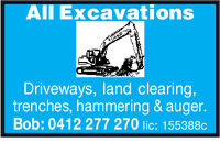 All ExcavationsDriveways, land clearing,trenches, hammering & auger.Bob:0412 277 270 lic: 155388c All Excavations Driveways, land clearing, trenches, hammering & auger. Bob:0412 277 270 lic: 155388c