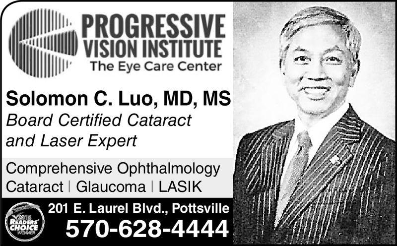 PROGRESSIVEVISION INSTITUTEThe Eye Care CenterSolomon C. Luo, MD, MSBoard Certified Cataractand Laser ExpertComprehensive OphthalmologyCataract Glaucoma I LASIK201 E. Laurel Blvd., Pottsvillei570-628-4444CHOICE
