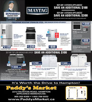 "BUY ANY 2 KITCHEN APPLIANCESSAVE AN ADDITIONAL $100MAYTAGBUY ANY 3 KITCHEN APPLIANCESSAVE AN ADDITIONAL $300DEPENDABLESAVINGS EVENTAUGUST 1-28, 2019See in-stare sales assciate fer instant savings details and ist of available qualitying madelsFINGERPRINT-RESISTANT STAINLESS STEEL NOW ONMAJOR KITCHEN APPLIANCES$1999REGLAR PRICE 23FITMAYTAG30 SINGLE WALL OVEN, 5 CU. FTMAYTAG 48 dBAMEWa530r2MAYTAG36 FRENCH-DOORMOSTPOWERFULEvenAi Tru CpnoectionMAYTAG5-ELEMENTDISHWASHERPo CookingStem14604MDB8989SHZ4-Blade StainlessSteel Chopper.PowerBlast cycleREFRIGERATORHeavy Outy RoeOut PackELECTRICFRONT CONTROLRANGE6.4 CU. FT25 CU. FT$999MF12570FEZThird Level RackYMER8800FZPowerCold FeatureREGULAR PRICE $133sVoted winner in the dishwashercategory by consumersAmong leading brandsTrue ConvectionPower PreheatPower ElementTemperature-ControlledWide N.Fresh Deli DrawerBrightSeries LED Lighting$1299$2199$899MAYTAG 30 ELECTRIC COOKTOP WITHREVERSIBLE GRILL AND GRIDDLEREGULAR PRICE $1699. SAVE $400MEC830HREGULAR PRICE $2899. SAVE $700REGULAR PRICE $1299, SAVE $400Revrsbe Grit and GriddleDal ChoiceBUY ANY TOP LOAD WASHER AND DRYER SAVE AN ADDITIONAL $100Heavy Quty, De Cast Metal Keote$1299.Pair$1 399 .PairSteamSteamSteamREGULAR PRICE $1643. PairREGULAR PRICE $1943. Pair$1999.SAVE $350SAVE $550PairMAYTAG 4.4 Cu. FT. LE.C. TOP LOAD WASHER ANDMAYTAGREGULAR PRICE $2749. PAIRAVE $750MAYTAG 6.0 CU. FT. LE.C. TOP LOAD WASHERAND 8.8 CU. FT. ELECTRIC DRYER7.0 CU. FT. ELECTRIC DRYER5.0 Cu. FT. 1.E.C. TOP LOAD WASHER AND7.0 CU. FT. HE ELECTRIC DRYERIntoliDry SensorWrinkle Control OptionHeavy-duty MotorBest Cleaning in its Class Drivenby the PowerWash Cycle""Stainless Steel Wash BasketPowerWash AgitatorBest Cleaning in its Class Drivenby the PowerWash CycleStainless Steel Wash BasketPower impelerIntelDry Sensor + SteamPowder Coat DrumBest Cleaning in its Class Driven . Steam Refresh Cycleby the PowerWash Cycle""PowerWash AgitatorAdvanced Moisture SensingSanitize Cycletoraent velme per EC. national Standrd, E, based ont toe per LEC. Inaiona Standad Ee.d on 43c h DOEtymwateperEGational nd. Sbed n 43 00mementd le ongn binerBesed ou t8ae ama ag too toad bts, 044 sootyagitater wahers, Pway v compae ytes at et ngsIt's Worth the Drive to Hampton!Paddy's MarketTaunton Rd.2212 TAUNTON ROAD, HAMPTONAPPLIANCE WAREHOUSE905-263-8369 1-800-798-5502www.PaddysMarket.caBOWMANVILLEOSHAWApy AuouueH BUY ANY 2 KITCHEN APPLIANCES SAVE AN ADDITIONAL $100 MAYTAG BUY ANY 3 KITCHEN APPLIANCES SAVE AN ADDITIONAL $300 DEPENDABLE SAVINGS EVENT AUGUST 1-28, 2019 See in-stare sales assciate fer instant savings details and ist of available qualitying madels FINGERPRINT-RESISTANT STAINLESS STEEL NOW ONMAJOR KITCHEN APPLIANCES $1999 REGLAR PRICE 23 FIT MAYTAG 30 SINGLE WALL OVEN, 5 CU. FT MAYTAG 48 dBA MEWa530r2 MAYTAG 36 FRENCH-DOOR MOST POWERFUL EvenAi Tru Cpnoection MAYTAG 5-ELEMENT DISHWASHER Po CookingStem 14604 MDB8989SHZ 4-Blade Stainless Steel Chopper .PowerBlast cycle REFRIGERATOR Heavy Outy RoeOut Pack ELECTRIC FRONT CONTROL RANGE 6.4 CU. FT 25 CU. FT $999 MF12570FEZ Third Level Rack YMER8800FZ PowerCold Feature REGULAR PRICE $133s Voted winner in the dishwasher category by consumers Among leading brands True Convection Power Preheat Power Element Temperature-Controlled Wide N.Fresh Deli Drawer BrightSeries LED Lighting $1299 $2199 $899 MAYTAG 30 ELECTRIC COOKTOP WITH REVERSIBLE GRILL AND GRIDDLE REGULAR PRICE $1699. SAVE $400 MEC830H REGULAR PRICE $2899. SAVE $700 REGULAR PRICE $1299, SAVE $400 Revrsbe Grit and Griddle Dal Choice BUY ANY TOP LOAD WASHER AND DRYER SAVE AN ADDITIONAL $100 Heavy Quty, De Cast Metal Keote $1299.Pair $1 399 .Pair Steam Steam Steam REGULAR PRICE $1643. Pair REGULAR PRICE $1943. Pair $1999. SAVE $350 SAVE $550 Pair MAYTAG 4.4 Cu. FT. LE.C. TOP LOAD WASHER AND MAYTAG REGULAR PRICE $2749. PAIRAVE $750 MAYTAG 6.0 CU. FT. LE.C. TOP LOAD WASHER AND 8.8 CU. FT. ELECTRIC DRYER 7.0 CU. FT. ELECTRIC DRYER 5.0 Cu. FT. 1.E.C. TOP LOAD WASHER AND 7.0 CU. FT. HE ELECTRIC DRYER IntoliDry Sensor Wrinkle Control Option Heavy-duty Motor Best Cleaning in its Class Driven by the PowerWash Cycle"" Stainless Steel Wash Basket PowerWash Agitator Best Cleaning in its Class Driven by the PowerWash Cycle Stainless Steel Wash Basket Power impeler IntelDry Sensor + Steam Powder Coat Drum Best Cleaning in its Class Driven . Steam Refresh Cycle by the PowerWash Cycle"" PowerWash Agitator Advanced Moisture Sensing Sanitize Cycle toraent velme per EC. national Standrd, E, based on t to e per LEC. Inaiona Standad Ee.d on 43c h DOE t ym wa t e perEG ational nd. S bed n 43 00mement d le ongn b iner Besed ou t8ae ama ag too toad bts, 044 sooty agitater wahers, Pway v compae ytes at et ngs It's Worth the Drive to Hampton! Paddy's Market Taunton Rd. 2212 TAUNTON ROAD, HAMPTON APPLIANCE WAREHOUSE 905-263-8369 1-800-798-5502 www.PaddysMarket.ca BOWMANVILLE OSHAWA py AuouueH"