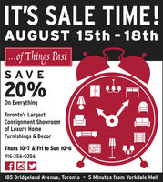 IT'S SALE TIME!AUGUST 15th 18th|...0f Things PastSAVE20%On EverythingToronto's LargestConsignment Showroomof Luxury HomeFurnishings & DecorThurs 10-7 & Fri to Sun 10-6416-256-0256185 Bridgeland Avenue, Toronto5 Minutes from Yorkdale Mall IT'S SALE TIME! AUGUST 15th 18th |...0f Things Past SAVE 20% On Everything Toronto's Largest Consignment Showroom of Luxury Home Furnishings & Decor Thurs 10-7 & Fri to Sun 10-6 416-256-0256 185 Bridgeland Avenue, Toronto 5 Minutes from Yorkdale Mall