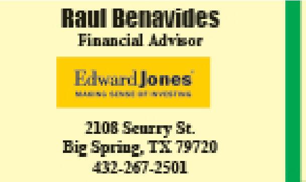 Raul BenavidesFinancial AdvizorEdward Jones2108 Seurry St.Eig Spring, TX 79720432-257-2501 Raul Benavides Financial Advizor Edward Jones 2108 Seurry St. Eig Spring, TX 79720 432-257-2501
