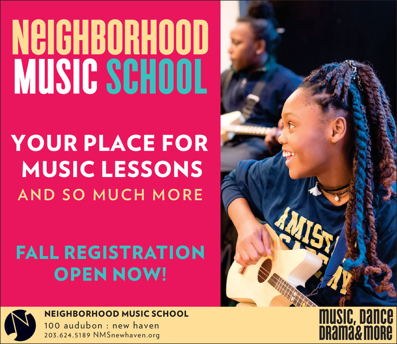 NEIGHBORHOODMUSIC SCHOOLYOUR PLACE FORMUSIC LESSONSAND SO MUCH MOREAMISTFALL REGISTRATIONOPEN NOW!music, DanceDRama&mOReNEIGHBORHOOD MUSIC SCHOOL100 audubon : new haven203.624.5189 NMSnewhaven.org NEIGHBORHOOD MUSIC SCHOOL YOUR PLACE FOR MUSIC LESSONS AND SO MUCH MORE AMIST FALL REGISTRATION OPEN NOW! music, Dance DRama&mORe NEIGHBORHOOD MUSIC SCHOOL 100 audubon : new haven 203.624.5189 NMSnewhaven.org