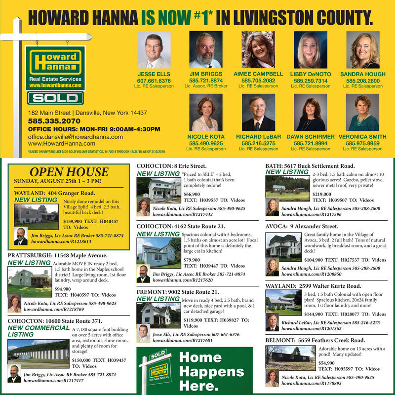 """HOWARD HANNA ISLIVINGSTON COUNTY.NOW 1 IN#TowardannaAIMEE CAMPBELLJIM BRIGGSLIBBY DeNOTOJESSE ELLS607.661.6376Lic. RE SalespersonSANDRA HOUGH585.208.2600Lic. RE SalespersonReal Estate Services585.721.8874Lic. Assoc. RE Broker585.705.2082Lic. RE Salesperson585.259.7314Lic. RE Salespersonwww.howardhanna.comSOLD182 Main Street 
