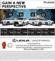 """LEXUSGAIN A NEWPERSPECTIVEEXPERIENCE AMAZINGFIND NEW PLACES WITH A LEXUSLEXUSLEXUSLEXUSLEXUSNXiSRXESFSPORT Seri 2shownPre Pckae SheFSPORT Series1 shownFSPORT Ss1Sh2019 RX 3502019 IS 300 AWD F SPORT 2019 ES 3502020 NX 300LEASE APR1.9% $198LEASE APRLEASE APRLEASE APRDELMERY CREDT OFBEEY LEASE PAMENT FROMDELNERY CREDT OFBWEEY LEASE PRYMENT FROM DELVERY CREDIT OFBWEEKY LEASE PAMENT FROM DELNERY CREDIT OFB-EEY LEASE PRIMENT FROM$1,500 1.9% $248$3,500 0.9% $228$4,0001.9% $248*39 MONTHS$2,00039 MONTHS39 MONTHS39 MONTHSDOWN PRMENT $5270DOWN PRIMENT S6,470DOWN PAYMENT $5.330DOWN PMENT $6,060PAYMENT INCLUDES $1,500 DELIVERY CREDITPAYMENT INCLUDES $3,500 DELIVERY CREDITPAYMENT INCLUDES $4.000 DELVERY CREDITPAYMENT INCLUDES $2000* DELIVERY CREDITOLEXUSLEXUS OF OAKVILLE2020lexusofoakville.caCONSUMERCHOICE AWAROLEXUS20191453 North Service Road West (East of Third Line)Oakville 905.847.8400 sales@lexusofoakville.caOffers end September 3, 2019GTASERVICE MANAGEMENTCERTIFIE5MADelivery Credits are available on retail purchaselease of select new 2019/2020 Lexus vehicles from Lexus of Oakville and will be applied ater taxes have been charged on the full amount of the negotisted price. Vehicle mustbe purchased/lessed, registered and delivered by September 3rd, 2019, Lease offers provided through Lexus Financial Services, on approved credit. """"Representative lease example based on a 2019 1S 300 AWD sfx G' on a 39month term at an annual rate of 0.9 % and Complete Lexus Price of $52. 356 Bi-weekly lease payment is $228 with $5,330 down payment or equivalent trade in, $0 security deposit and first bi-weekly lease payment due at leaseinception. Total of 84 bi-weekly lease payments required during the lease term. Total lease obligation is S24,387 """"Representative lease example based on a 2020 NX 300 sfx A on a 39 month term at an annual rate of 19 % andComplete Lexus Price of $46,356. Bi-weekly lease payment is $198 with $5,270 down payment or equivalent trade in, S0 security deposit and first b"""
