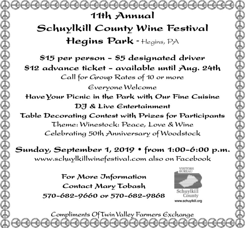 eeeeeeeeeeeG@@eeeee@@Ge11th AnnualSchuylkill County Wine FestivalHegins Park - Hegins, PA$5 designated driver$12 advance ticket - available until Aug. 24thCall for Group Rates of 10 or more$15 per personEveryone WelcomeHave Your Picnic in the Park with Our Fine CuisineDJ & Live EntertainmentTable Decorating Contest with Prizes for ParticipantsTheme: Winestock: Peace, Love & WineCelebrating 50th Anniversary of WoodstockSunday, September 1, 2019 from 1:00-6:00 p.m.www.schuylkillwinefestival.com also on FacebookVSTORSBUREAUFor More JnformationContact Mary TobashSchuylkillCounty570-682-9660 or 570-682-9868www.schuylkill.orgCompliments Of Twin Valley Farmers ExchangeDeeeeeeeeee0006eeeeGeeee08eeeeeeeeeeeeeeee eeeeeeeeeeeG@@eeeee@@Ge 11th Annual Schuylkill County Wine Festival Hegins Park - Hegins, PA $5 designated driver $12 advance ticket - available until Aug. 24th Call for Group Rates of 10 or more $15 per person Everyone Welcome Have Your Picnic in the Park with Our Fine Cuisine DJ & Live Entertainment Table Decorating Contest with Prizes for Participants Theme: Winestock: Peace, Love & Wine Celebrating 50th Anniversary of Woodstock Sunday, September 1, 2019 from 1:00-6:00 p.m. www.schuylkillwinefestival.com also on Facebook VSTORS BUREAU For More Jnformation Contact Mary Tobash Schuylkill County 570-682-9660 or 570-682-9868 www.schuylkill.org Compliments Of Twin Valley Farmers Exchange Deeeeeeeeee0006eeee Geeee08eeeeeeeeeeeeeeee