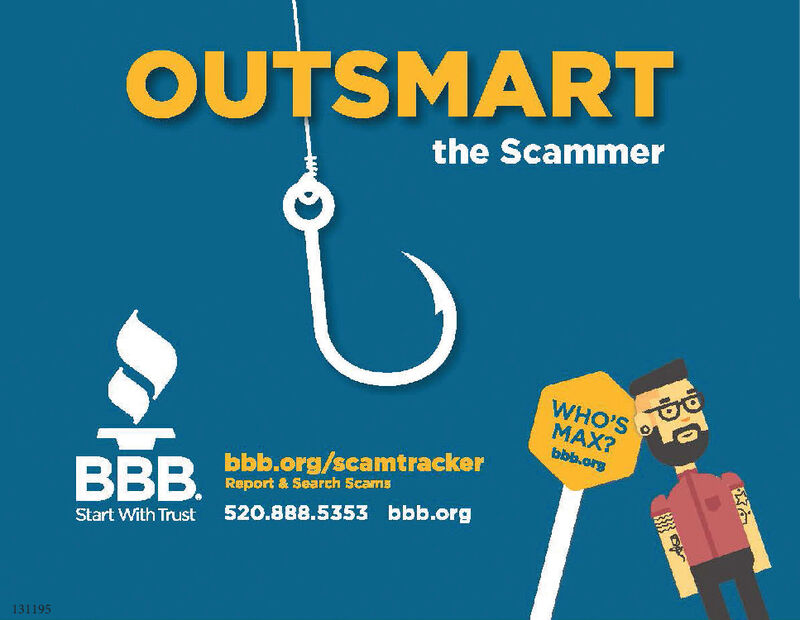 OUTSMARTthe ScammerWHO'SMAX?bbb.orgbbb.org/scamtrackerBBB.Report& Search Scams520.888.5353 bbb.orgStart With Trust131195 OUTSMART the Scammer WHO'S MAX? bbb.org bbb.org/scamtracker BBB. Report& Search Scams 520.888.5353 bbb.org Start With Trust 131195