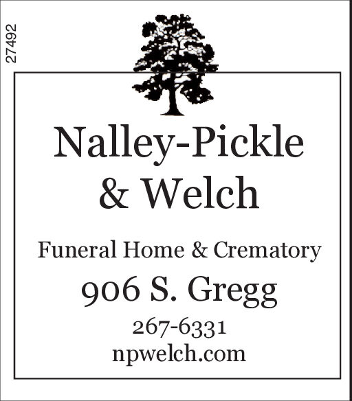 Nalley-Pickle& WelchFuneral Home & Crematory906 S. Gregg267-6331npwelch.com27492 Nalley-Pickle & Welch Funeral Home & Crematory 906 S. Gregg 267-6331 npwelch.com 27492