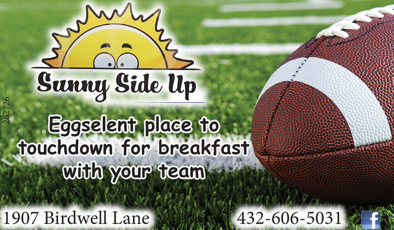 Sunny Side UpEggselent place totouchdown for breakfastwith your team1907 Birdwell Lane432-606-5031f262726 Sunny Side Up Eggselent place to touchdown for breakfast with your team 1907 Birdwell Lane 432-606-5031 f 262726