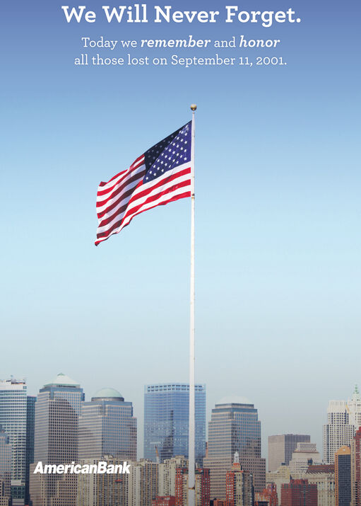 We Will Never Forget.Today we remember and honorall those lost on September 11, 2001.AmericanBankSRE We Will Never Forget. Today we remember and honor all those lost on September 11, 2001. AmericanBank SRE