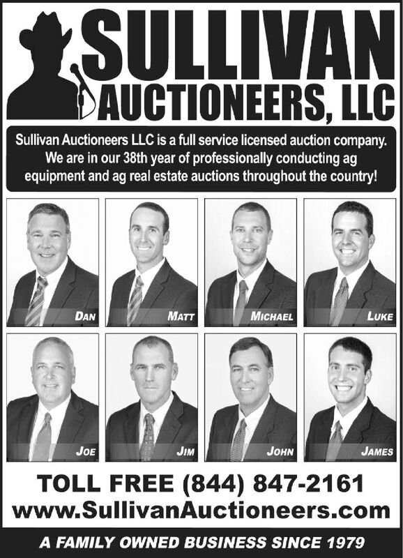 SULLIVANDAUCTIONEERS, LLCSullivan Auctioneers LLC is a full service licensed auction companyWe are in our 38th year of professionally conducting agequipment and ag real estate auctions throughout the country!DANMATTMICHAELLUKEJOEJIMJOHNJAMESTOLL FREE (844) 847-2161www.SullivanAuctioneers.comA FAMILY OWNED BUSINESS SINCE 1979 SULLIVAN DAUCTIONEERS, LLC Sullivan Auctioneers LLC is a full service licensed auction company We are in our 38th year of professionally conducting ag equipment and ag real estate auctions throughout the country! DAN MATT MICHAEL LUKE JOE JIM JOHN JAMES TOLL FREE (844) 847-2161 www.SullivanAuctioneers.com A FAMILY OWNED BUSINESS SINCE 1979