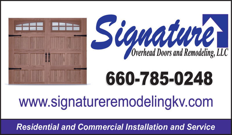 SignaturieOverhead Doors and Remodeling, LLC660-785-0248www.signatureremodelingkv.comResidential and Commercial Installation and Service Signaturie Overhead Doors and Remodeling, LLC 660-785-0248 www.signatureremodelingkv.com Residential and Commercial Installation and Service