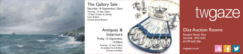 The Gallery SaleSaturday 14 September, 10amViewing 12 Sept 2-8pm13 Sept 10-6pm & saledayfrom 8.30amContact James BassamtwgazeAntiques &InteriorsDiss Auction RoomsRoydon Road, DissNorfolk IP22 4LNFriday 13 September01379 650 30610.30amViewing 12 Sept 2-8pm& saleday from 8.30amContact LisaWesttwgaze.co.uk The Gallery Sale Saturday 14 September, 10am Viewing 12 Sept 2-8pm 13 Sept 10-6pm & saleday from 8.30am Contact James Bassam twgaze Antiques & Interiors Diss Auction Rooms Roydon Road, Diss Norfolk IP22 4LN Friday 13 September 01379 650 306 10.30am Viewing 12 Sept 2-8pm & saleday from 8.30am Contact LisaWest twgaze.co.uk