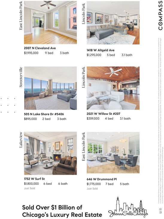 2007 N Cleveland Ave1418 W Altgeld Ave$1995,0009 bed3 bath$1,295,000 5 bed3.1 bath2021 W Willow St # 207505 N Lake Shore Dr #5406$359,0004 bed3.1 bath$895,0002 bed3 bath1752 W Surf St646 W Drummond Pl6 bed6 bath$1800,000$1,775,0007 bed5 bathJust SoldJust SoldSold Over $1 Billion ofChicago's Luxury Real Estate anSellsChedgsLakeviewStreetervilleEastLincoln ParkEastLincoln ParkLincolnParkLincolnParkCOMPASSn b ap R pu p pwep sou pap wD ey Ap d puo ino o po ao pua a 2007 N Cleveland Ave 1418 W Altgeld Ave $1995,000 9 bed 3 bath $1,295,000 5 bed 3.1 bath 2021 W Willow St # 207 505 N Lake Shore Dr #5406 $359,000 4 bed 3.1 bath $895,000 2 bed 3 bath 1752 W Surf St 646 W Drummond Pl 6 bed 6 bath $1800,000 $1,775,000 7 bed 5 bath Just Sold Just Sold Sold Over $1 Billion of Chicago's Luxury Real Estate anSellsChedgs Lakeview Streeterville East Lincoln Park East Lincoln Park Lincoln Park Lincoln Park COMPASS n b ap R pu p p wep sou pap w D ey Ap d puo ino o po a o pua a