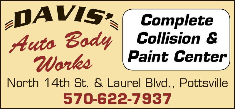 DAVI CompleteAuto Body Collision &Works Paint CenterNorth 14th St. & Laurel Blvd., Pottsville570-622-7937
