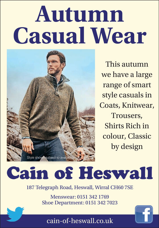 AutumnCasual WearThis autumnwe have a largerange of smartstyle casuals inCoats, Knitwear,Trousers,Shirts Rich incolour, Classicby designStyle shown subject to availabatyCain of Heswall187 Telegraph Road, Heswall, Wirral CH60 7SEMenswear: 0151 342 1769Shoe Department: 0151 342 7023cain-of-heswall.co.uk Autumn Casual Wear This autumn we have a large range of smart style casuals in Coats, Knitwear, Trousers, Shirts Rich in colour, Classic by design Style shown subject to availabaty Cain of Heswall 187 Telegraph Road, Heswall, Wirral CH60 7SE Menswear: 0151 342 1769 Shoe Department: 0151 342 7023 cain-of-heswall.co.uk