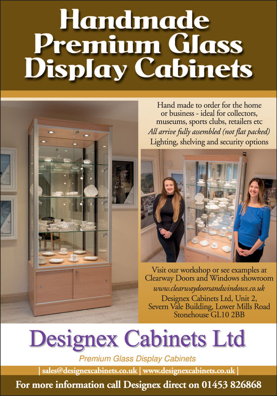 HandmadePremium GlassDisplay CabinetsHand made to order for the homeor business- ideal for collectors,museums, sports clubs, retailers etcAll arrive flly assembled (not flat packed)Lighting, shelving and security optionsVisit our workshop or see examples atClearway Doors and Windows showroomwww.clearwaydoorsandwindows.co.ukDesignex Cabinets Ltd, Unit 2,Severn Vale Building, Lower Mills RoadStonehouse GL10 2BBDesignex Cabinets LtdPremium Glass Display Cabinetssales@designexcabinets.co.uk www.designexcabinets.co.ukFor more information call Designex direct on 01453 826868 Handmade Premium Glass Display Cabinets Hand made to order for the home or business- ideal for collectors, museums, sports clubs, retailers etc All arrive flly assembled (not flat packed) Lighting, shelving and security options Visit our workshop or see examples at Clearway Doors and Windows showroom www.clearwaydoorsandwindows.co.uk Designex Cabinets Ltd, Unit 2, Severn Vale Building, Lower Mills Road Stonehouse GL10 2BB Designex Cabinets Ltd Premium Glass Display Cabinets sales@designexcabinets.co.uk www.designexcabinets.co.uk For more information call Designex direct on 01453 826868