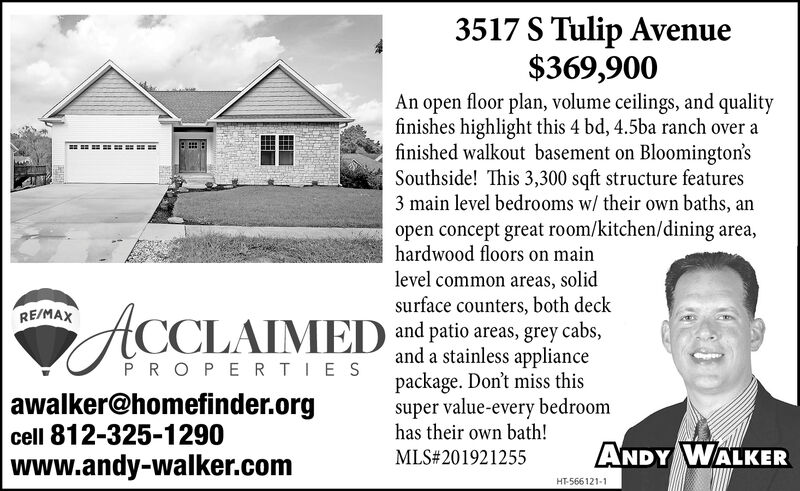 3517 S Tulip Avenue$369,900An open floor plan, volume ceilings, and qualityfinishes highlight this 4 bd, 4.5ba ranch over afinished walkout basement on Bloomington'sSouthside! This 3,300 sqft structure features3 main level bedrooms w/ their own baths, anopen concept great room/kitchen/dining area,hardwood floors on mainlevel common areas, solidsurface counters, both deckRE/MAXACCLAIMED and patio areas, grey cabs,and a stainless appliancepackage. Don't miss thissuper value-every bedroomhas their own bath!PROPERTIESawalker@homefinder.orgcell 812-325-1290www.andy-walker.comANDY WALKERMLS#201921255HT-566121-1 3517 S Tulip Avenue $369,900 An open floor plan, volume ceilings, and quality finishes highlight this 4 bd, 4.5ba ranch over a finished walkout basement on Bloomington's Southside! This 3,300 sqft structure features 3 main level bedrooms w/ their own baths, an open concept great room/kitchen/dining area, hardwood floors on main level common areas, solid surface counters, both deck RE/MAX ACCLAIMED and patio areas, grey cabs, and a stainless appliance package. Don't miss this super value-every bedroom has their own bath! PROPERTIES awalker@homefinder.org cell 812-325-1290 www.andy-walker.com ANDY WALKER MLS#201921255 HT-566121-1