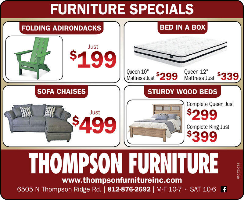 "FURNITURE SPECIALSBED IN A BOXFOLDING ADIRONDACKSJust$199Queen 10""Mattress Just 299 Mattress Just339Queen 12SOFA CHAISESSTURDY WOOD BEDSComplete Queen Just$299Just$499Complete King Just