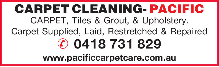 CARPET CLEANING-PACIFICCARPET, Tiles & Grout, & Upholstery.Carpet Supplied, Laid, Restretched & Repaired0418 731 829www.pacificcarpetcare.com.au CARPET CLEANING-PACIFIC CARPET, Tiles & Grout, & Upholstery. Carpet Supplied, Laid, Restretched & Repaired 0418 731 829 www.pacificcarpetcare.com.au