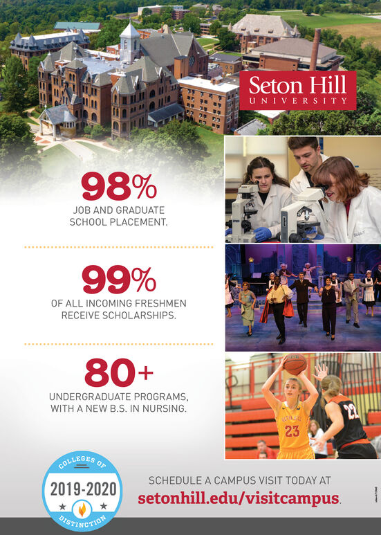 Seton HillU NIVERS ITY98%JOB AND GRADUATESCHOOL PLACEMENT.99%OF ALL INCOMING FRESHMENRECEIVE SCHOLARSHIPS.80+UNDERGRADUATE PROGRAMS,WITH A NEW B.S. IN NURSING.2223COLLEGESSCHEDULE A CAMPUS VISIT TODAY AT2019-2020setonhill.edu/visitcampusDISTINGTION Seton Hill U NIVERS ITY 98% JOB AND GRADUATE SCHOOL PLACEMENT. 99% OF ALL INCOMING FRESHMEN RECEIVE SCHOLARSHIPS. 80+ UNDERGRADUATE PROGRAMS, WITH A NEW B.S. IN NURSING. 22 23 COLLEGES SCHEDULE A CAMPUS VISIT TODAY AT 2019-2020 setonhill.edu/visitcampus DISTINGTION