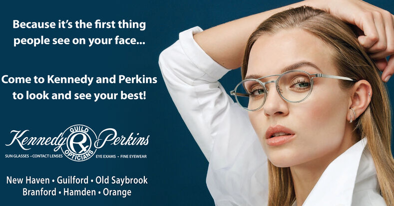 Because it's the first thingpeople see on your face...Come to Kennedy and Perkinsto look and see your best!GUILDKennedy QPerkinsIGIANEYE EXAMS FINE EYEWEARSUN GLASSES CONTACTLENSESNew Haven Guilford Old SaybrookBranford Hamden Orange Because it's the first thing people see on your face... Come to Kennedy and Perkins to look and see your best! GUILD Kennedy QPerkins IGIANEYE EXAMS FINE EYEWEAR SUN GLASSES CONTACTLENSES New Haven Guilford Old Saybrook Branford Hamden Orange