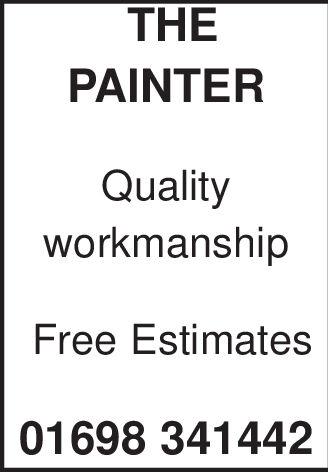 THEPAINTERQualityworkmanshipFree Estimates01698 341442 THE PAINTER Quality workmanship Free Estimates 01698 341442