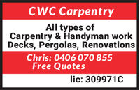 CWC CarpentryAll types ofCarpentry & Handyman workDecks, Pergolas, RenovationsChris: 0406 070 855Free Quoteslic: 309971C CWC Carpentry All types of Carpentry & Handyman work Decks, Pergolas, Renovations Chris: 0406 070 855 Free Quotes lic: 309971C