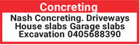 ConcretingNash Concreting. DrivewaysHouse slabs Garage slabsExcavation 0405688390 Concreting Nash Concreting. Driveways House slabs Garage slabs Excavation 0405688390