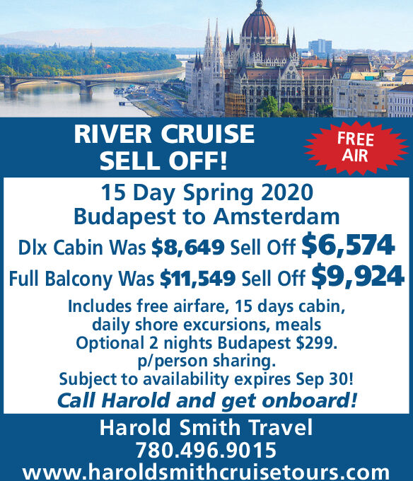 RIVER CRUISESELL OFF!FREEAIR15 Day Spring 2020Budapest to AmsterdamDlx Cabin Was $8,649 Sell Off $6,574Full Balcony Was $11,549 Sell Off $9,924Includes free airfare, 15 days cabin,daily shore excursions, mealsOptional 2 nights Budapest $299.p/person sharingSubject to availability expires Sep 30!Call Harold and get onboard!Harold Smith Travel780.496.9015www.haroldsmithcruisetours.com RIVER CRUISE SELL OFF! FREE AIR 15 Day Spring 2020 Budapest to Amsterdam Dlx Cabin Was $8,649 Sell Off $6,574 Full Balcony Was $11,549 Sell Off $9,924 Includes free airfare, 15 days cabin, daily shore excursions, meals Optional 2 nights Budapest $299. p/person sharing Subject to availability expires Sep 30! Call Harold and get onboard! Harold Smith Travel 780.496.9015 www.haroldsmithcruisetours.com