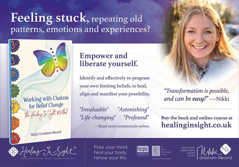 """Feeling stuck, repeating oldpatterns, emotions and experiences?Empower andliberate yourselfIdentify and effectively re-programyour own limiting beliefs, to heal,""""Transformation is possible,and can be easy!""""-Nikkialign and manifest your possibilityWorking with Chakrasfor Belief Change""""Astonishing""""""""Life-changing"""" """"Profound""""""""Invaluable""""Buy the book and online course athealinginsight.co.ukRead more testimonials online.Nikki Gresham-RecordFree your mind,heal your body,renew your life.Habug JsghthcpcThePSYCHOLOGISTBritishENERGY HEALERPychologicalSocietyregisteredTEACHERAUTHORGresham-RecordChartered PychologistTRANSFORMATIONAL BELIEF CHANGE MADE EASY Feeling stuck, repeating old patterns, emotions and experiences? Empower and liberate yourself Identify and effectively re-program your own limiting beliefs, to heal, """"Transformation is possible, and can be easy!""""-Nikki align and manifest your possibility Working with Chakras for Belief Change """"Astonishing"""" """"Life-changing"""" """"Profound"""" """"Invaluable"""" Buy the book and online course at healinginsight.co.uk Read more testimonials online. Nikki Gresham-Record Free your mind, heal your body, renew your life. Habug Jsght hcpc The PSYCHOLOGIST British ENERGY HEALER Pychological Society registered TEACHER AUTHOR Gresham-Record Chartered Pychologist TRANSFORMATIONAL BELIEF CHANGE MADE EASY"""