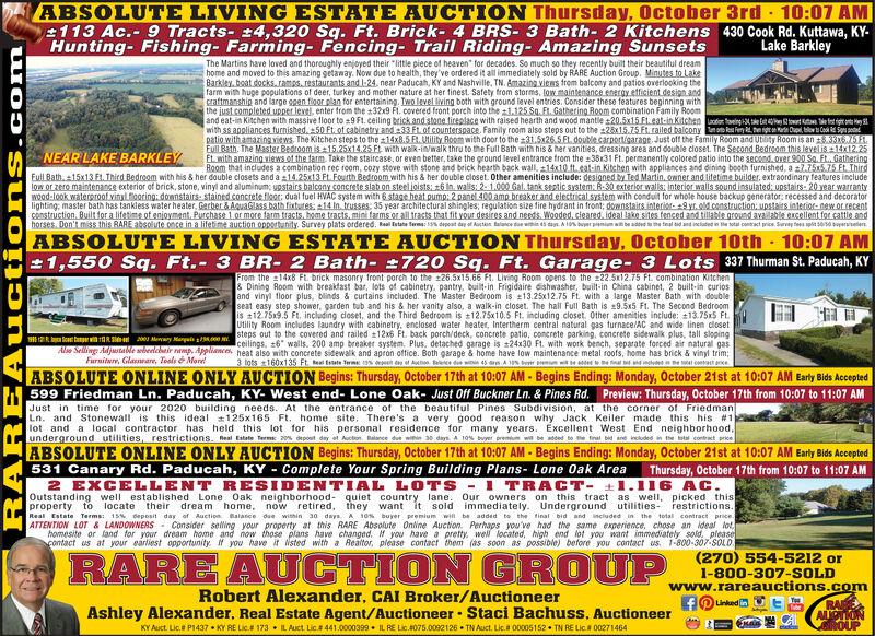 """ABSOLUTE LIVING ESTATE AUCTION Thursday, October 3rd 10:07 AM113 Ac.- 9 Tracts-4,320 Sq. Ft. Brick-4 BRS- 3 Bath- 2 Kitchens 430 Cook Rd. Kuttawa, KYHunting- Fishing- Farming- Fencing- Trail Riding- Amazing SunsetsLake BarkleyThe Martins have loved and thoroughly enjoyed their """"little piece of heaven"""" for decades. So much so they recently built their beautiful dreamhome and moved to this amazing getaway. Now due to health, they've ordered it all immediately sold by RARE Auction Group. Minutes to LakeBarkley,boat docks.ramps.restaurants and l-24. near Paducah, KY and Nashville, TN. Amazingviems from balcony and patios overlooking thefarm with hupe populations of deer, turkey and mother nature at her finest. Safety trom storms, lowmaintenance energy etficient design andCrattmanshin and large ggen fioor plan for entertaining. Two level living both with ground level entries. Consider these features beginning withthe just completed upper level, enter from the 32x9 Ft. covered front porch into the 1.125 Sq Ft. Gathering Room combination Family Roomand eat-in Kitchen with massive floor to 9Ft. ceiling brick and stone fireplace with raised hearth and wood mantle 20.5x15 Et.eat-in Kitchen tr ei wrt t fwith ss appliances furnished, 50 Ft. of cabinetry and33 Ft of counterspace. Family room also steps out to the 28x15.75 Ft. railed balcony ete io t CoSpatio with amazingviews The Kitchen steps to the 14x8.5 F.Utility Room with door to the 31.5x26.5 Ft.double carport/garage Just off the Family Room and Utity Room is an 833x5.15Full Bath, The Master Bedroom is 15.25x14.25 Ft with wak-in/walk thru to the Full Bath with his & her vanities, dressing area and double closet. The Second Bedroom this levelis 14x12.25Et. with amazing views of the farm Take the staircase, or even better, take the ground level entrance from the 38x31 Ft. permanently colored patio into the second. over 900 So Ft. GatheringRgom that includes a combination rec room, cozy stove with stone and brick hearth back """