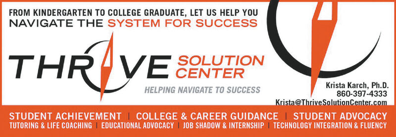 FROM KINDERGARTEN TO COLLEGE GRADUATE, LET US HELP YOUNAVIGATE THE SYSTEM FOR SUCCESSTHR VESOLUTIONCENTERKrista Karch, Ph.D.860-397-4333Krista@ThriveSolutionCenter.comHELPING NAVIGATE TO SUCCESSSTUDENT ACHIEVEMENT COLLEGE & CAREER GUIDANCE STUDENT ADVOCACYTUTORING & LIFE COACHING EDUCATIONAL ADVOCACY JOB SHADOW & INTERNSHIP TECHNOLOGY INTEGRATION & FLUENCY FROM KINDERGARTEN TO COLLEGE GRADUATE, LET US HELP YOU NAVIGATE THE SYSTEM FOR SUCCESS THR VE SOLUTION CENTER Krista Karch, Ph.D. 860-397-4333 Krista@ThriveSolutionCenter.com HELPING NAVIGATE TO SUCCESS STUDENT ACHIEVEMENT COLLEGE & CAREER GUIDANCE STUDENT ADVOCACY TUTORING & LIFE COACHING EDUCATIONAL ADVOCACY JOB SHADOW & INTERNSHIP TECHNOLOGY INTEGRATION & FLUENCY