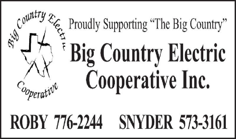 """Proudly Supporting """"The Big Country""""'Big Country ElectricCooperative Inc.peROBY 776-2244 SNYDER 573-3161Electr. Proudly Supporting """"The Big Country"""" 'Big Country Electric Cooperative Inc. pe ROBY 776-2244 SNYDER 573-3161 Electr."""