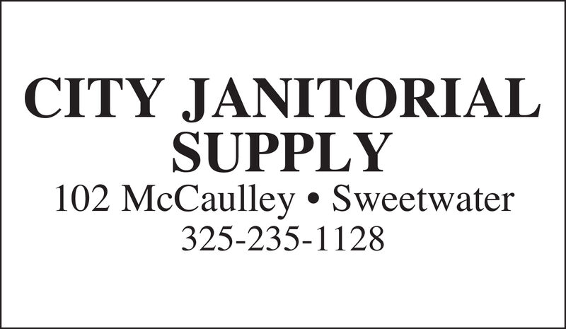 CITY JANITORIALSUPPLY102 McCaulley . Sweetwater325-235-1128 CITY JANITORIAL SUPPLY 102 McCaulley . Sweetwater 325-235-1128