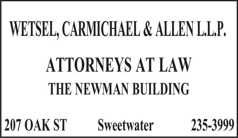 WETSEL, CARMICHAEL & ALLEN L.L.P.ATTORNEYS AT LAWTHE NEWMAN BUILDING207 OAK STSweetwater235-3999 WETSEL, CARMICHAEL & ALLEN L.L.P. ATTORNEYS AT LAW THE NEWMAN BUILDING 207 OAK ST Sweetwater 235-3999