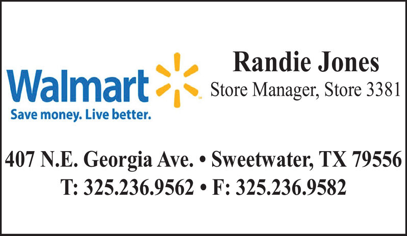 Randie JonesWalmartStore Manager, Store 3381Save money.Live better.|407 N.E. Georgia Ave. . Sweetwater, TX 79556T: 325.236.9562 F: 325.236.9582 Randie Jones Walmart Store Manager, Store 3381 Save money.Live better. |407 N.E. Georgia Ave. . Sweetwater, TX 79556 T: 325.236.9562 F: 325.236.9582