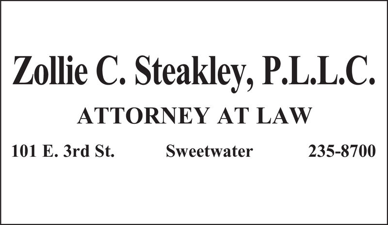Zollie C. Steakley, P.L.L.C.ATTORNEY AT LAWSweetwater101 E. 3rd St.235-8700 Zollie C. Steakley, P.L.L.C. ATTORNEY AT LAW Sweetwater 101 E. 3rd St. 235-8700