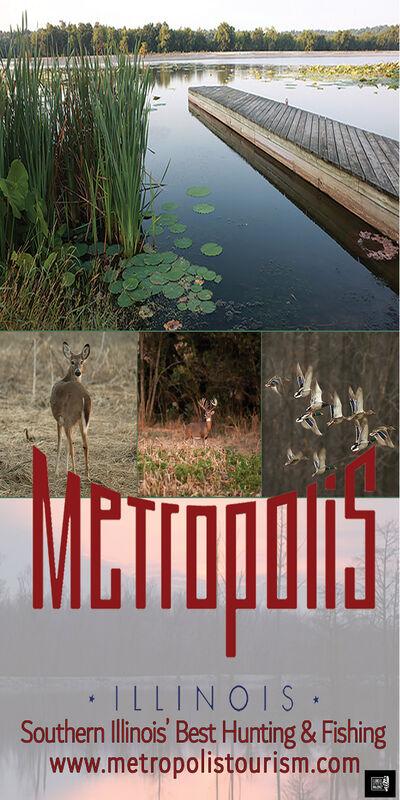 . ILLINOISSouthern Illinois' Best Hunting &Fishingwww.metropolistourism.com . ILLINOIS Southern Illinois' Best Hunting &Fishing www.metropolistourism.com