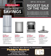 "SEPT 26-  0, 2019KitchenAidBIGGEST SALEOF THE YEARCOOK UP THESAVINGSBuy 3 qualifying appliances, save an extra $300Buy 4 qualifying appliances, save an extra $500Buy 5+ qualifying appliances, save an extra $750See Sales Associate for details and list of qualifying models.KRFC302ESSKDTE234GPSYKSEG700ESSKVWB406DSS$279900$99900$199900$109900REG. PRICE $1399 SAVE $400REG. PRICE S1449 SAVE $350REG. PRICE S3899 SAVE $1100REG. PRICE $2549 SAVE S55036"" Counter-Depth FrenchDoor Refrigerator, 22 cu. ft.36"" Wall-Mount, 3-SpeedCanopy Hood46 dBA Dishwasher30 5-Element ElectricConvection Front ControlThird Level RackRangeExtendFreshTM PlusTemperature ManagementSystemInterior Water DispenserProfessionally-Inspired Design400 CFM/6SK BTU ThresholdPrintShieldM Finish(Performance varies basedon installation)Perimeter VentilationLED Task LightsProWashTM CycleEven-HeatTM True Convection.Steam Rack6.4 cu. ft. CapacityIt's Worth the Drive to Hampton!Paddy's MarketTaunton Rd.2212 TAUNTON ROAD, HAMPTONAPPLIANCE WAREHOUSE:905-263-83691-800-798-5502BOWMANVILLEloSHAWAwww.PaddysMarket.ca49 PH AuouueH SEPT 26-  0, 2019 KitchenAid BIGGEST SALE OF THE YEAR COOK UP THE SAVINGS Buy 3 qualifying appliances, save an extra $300 Buy 4 qualifying appliances, save an extra $500 Buy 5+ qualifying appliances, save an extra $750 See Sales Associate for details and list of qualifying models. KRFC302ESS KDTE234GPS YKSEG700ESS KVWB406DSS $279900 $99900 $199900 $109900 REG. PRICE $1399 SAVE $400 REG. PRICE S1449 SAVE $350 REG. PRICE S3899 SAVE $1100 REG. PRICE $2549 SAVE S550 36"" Counter-Depth French Door Refrigerator, 22 cu. ft. 36"" Wall-Mount, 3-Speed Canopy Hood 46 dBA Dishwasher 30 5-Element Electric Convection Front Control Third Level Rack Range ExtendFreshTM Plus Temperature Management System Interior Water Dispenser Professionally-Inspired Design 400 CFM/6SK BTU Threshold PrintShieldM Finish (Performance varies based on installation) Perimeter Ventilation LED Task Lights ProWashTM Cycle Even-HeatTM True Convection. Steam Rack 6.4 cu. ft. Capacity It's Worth the Drive to Hampton! Paddy's Market Taunton Rd. 2212 TAUNTON ROAD, HAMPTON APPLIANCE WAREHOUSE: 905-263-8369 1-800-798-5502 BOWMANVILLE loSHAWA www.PaddysMarket.ca 49  PH AuouueH"