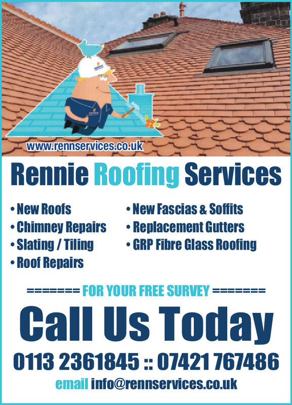 www.rennservices.co.ukRennie Roofing ServicesNew RoofsNew Fascias & SoffitsReplacement Gutters.GRP Fibre Glass RoofingChimney RepairsSlating/TilingRoof RepairsFOR YOUR FREE SURVEYCall Us Today0113 2361845:: 07421 767486email info@rennservices.co.uk www.rennservices.co.uk Rennie Roofing Services New Roofs New Fascias & Soffits Replacement Gutters .GRP Fibre Glass Roofing Chimney Repairs Slating/Tiling Roof Repairs FOR YOUR FREE SURVEY Call Us Today 0113 2361845:: 07421 767486 email info@rennservices.co.uk